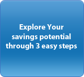 Explore Your savings potential through 3 easy steps